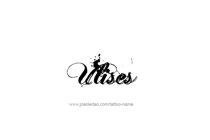 Ulises Name Tattoo Designs