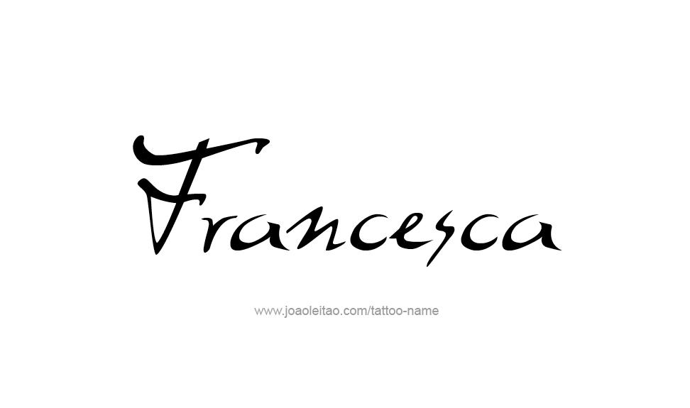 Francesca Name Tattoo Designs