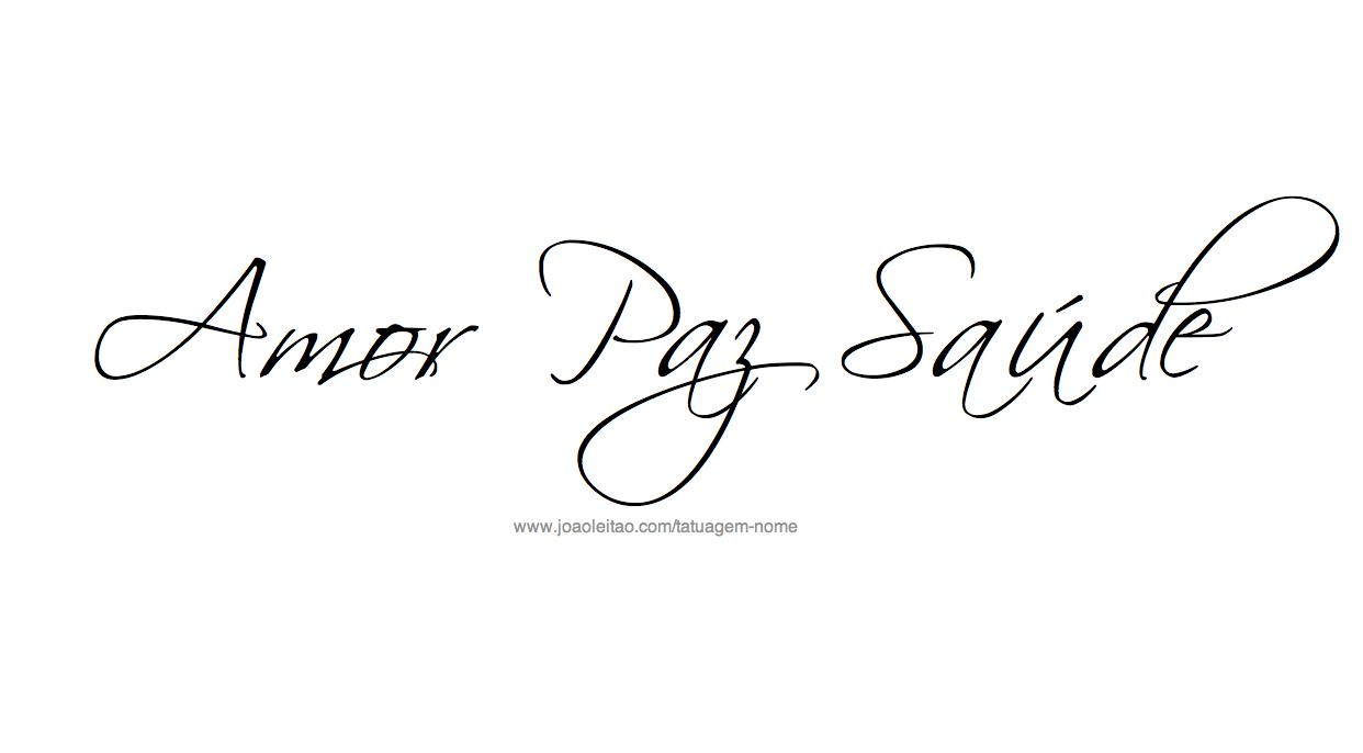 Amor Paz Saude - Frase para Tatuagem