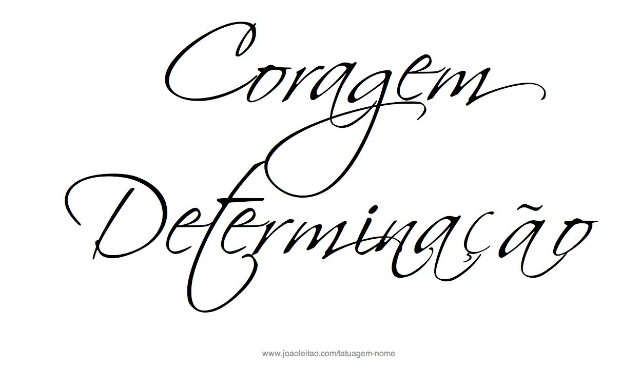 Coragem Determinação - Frase para Tatuagem