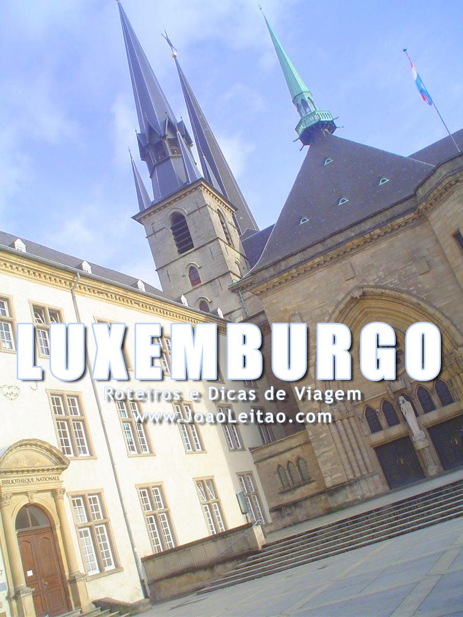 Visitar Luxemburgo – Roteiros e Dicas de Viagem