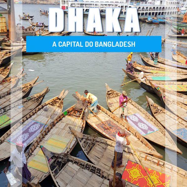 Visitar Daca – Bangladesh, o destino menos turístico do planeta
