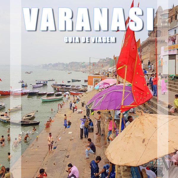 Visitar Varanasi, Guia de Viagem – Dicas, Roteiros, Mapas, Fotos