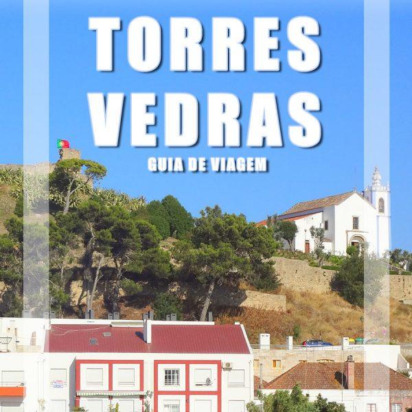 Visitar Torres Vedras, Guia de Viagem – Dicas, Roteiros, Mapas, Fotos