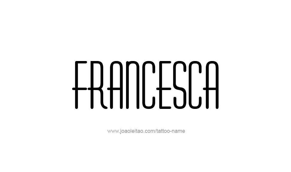 Tattoo Design Name Francesca