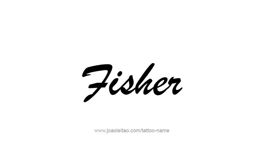 Tattoo Design  Name Fisher