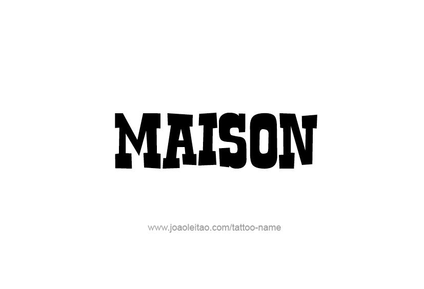 Tattoo Design  Name Maison