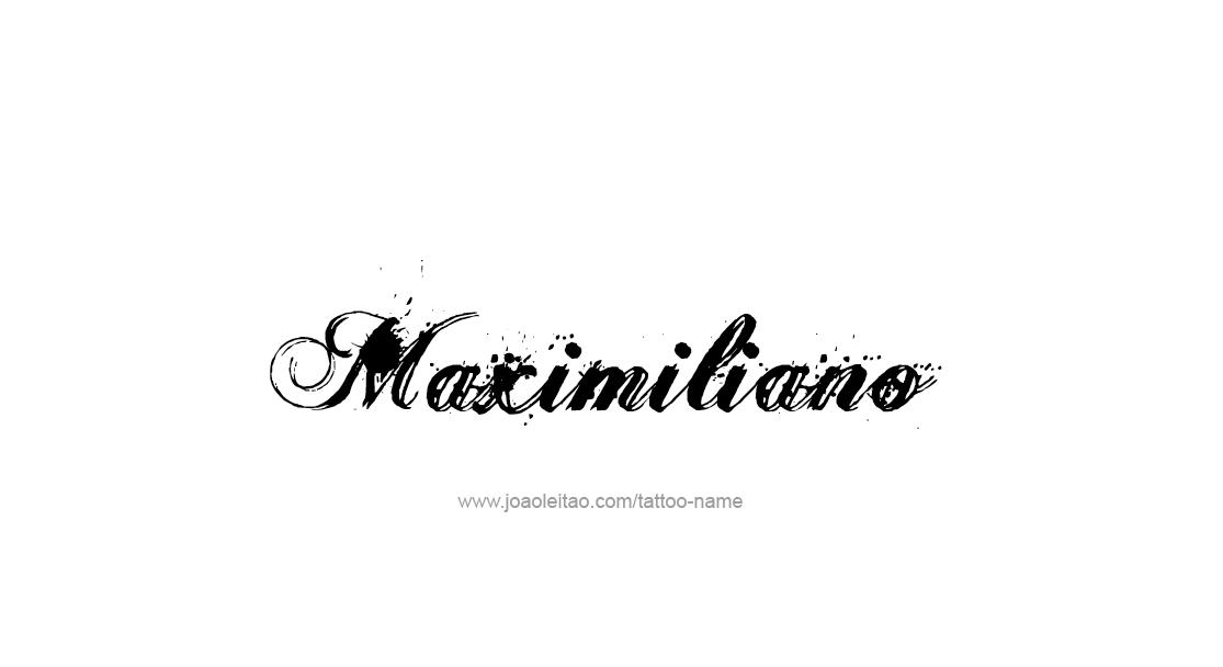 Tattoo Design  Name Maximiliano