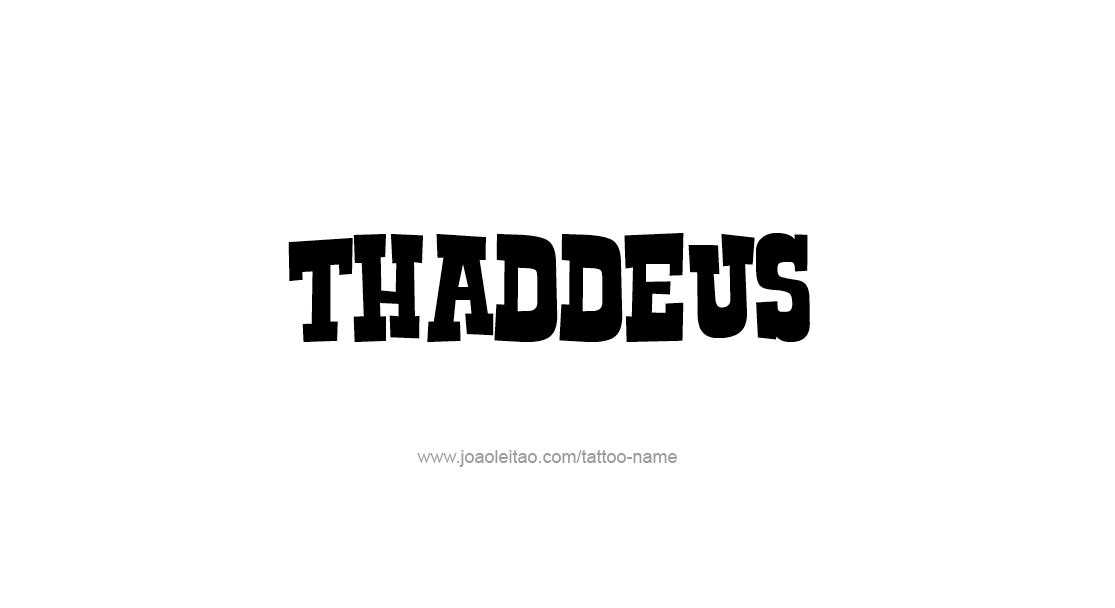 Tattoo Design  Name Thaddeus