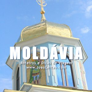 Visitar Moldávia – Roteiros e Dicas de Viagem