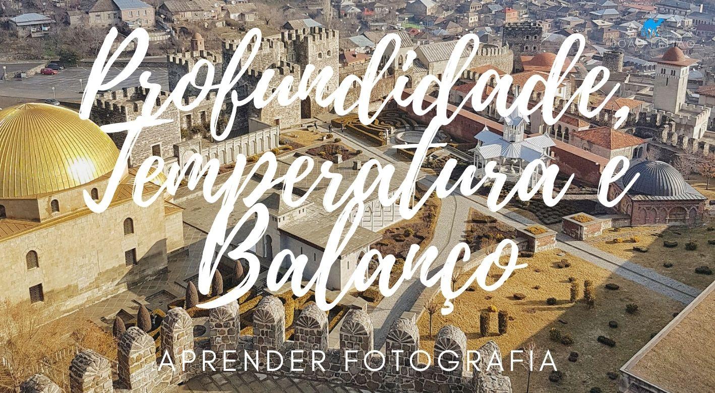 Profundidade, Temperatura e Balanço Aprender Fotografia