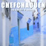 Visit Chefchaouen: 2-day Travel Guide to the blue city of Morocco