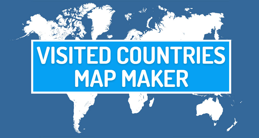 Visited Countries Map Maker, Create your Travel Map