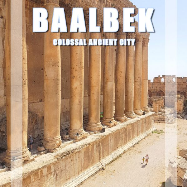Baalbek – The colossal ancient city of Lebanon